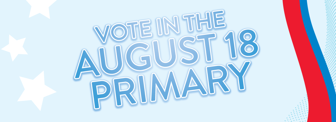 Vote in the August 18 Primary Election