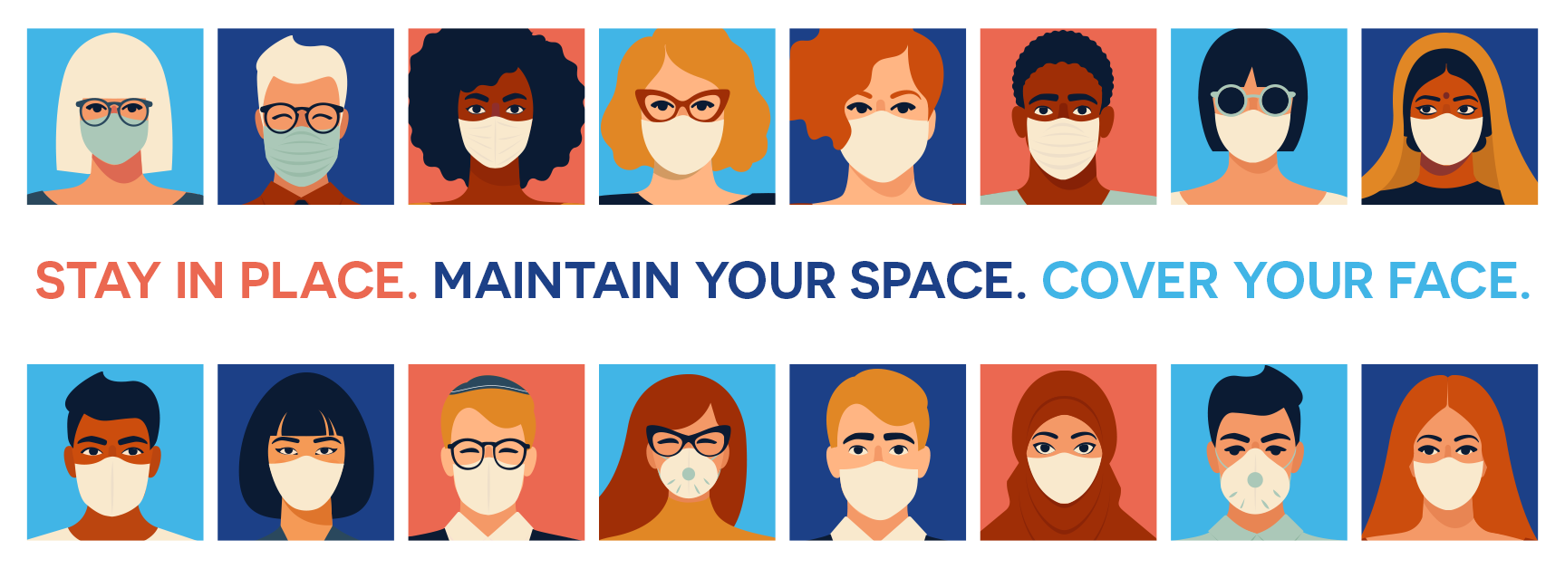 Stay in Place. Maintain Your Space. Cover Your Face